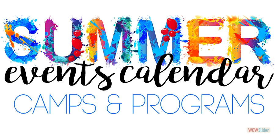 VIEW THE CALENDAR OF SUMMER ACITIVITES & CAMPS